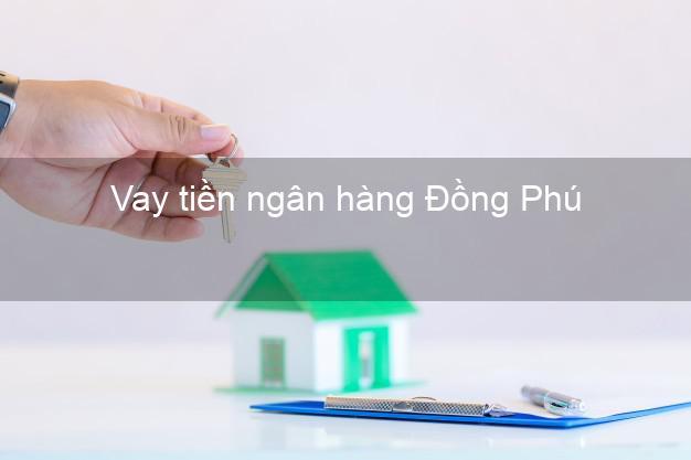 Vay tiền ngân hàng Đồng Phú