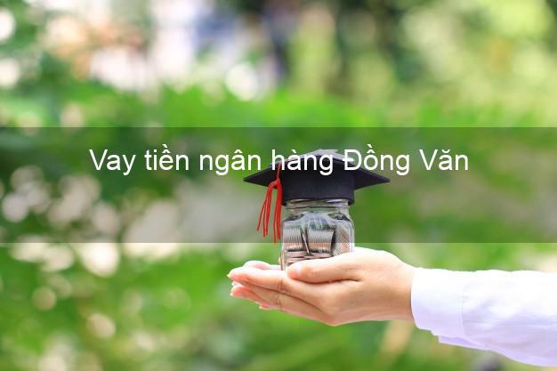Vay tiền ngân hàng Đồng Văn