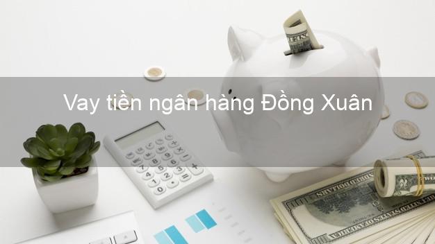 Vay tiền ngân hàng Đồng Xuân
