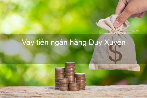 Vay tiền ngân hàng Duy Xuyên