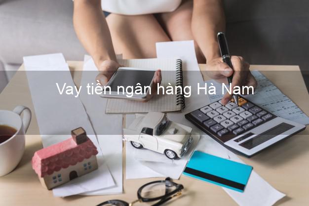 Vay tiền ngân hàng Hà Nam