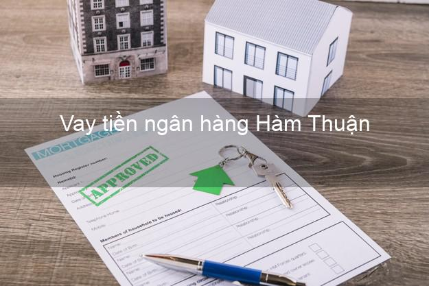 Vay tiền ngân hàng Hàm Thuận