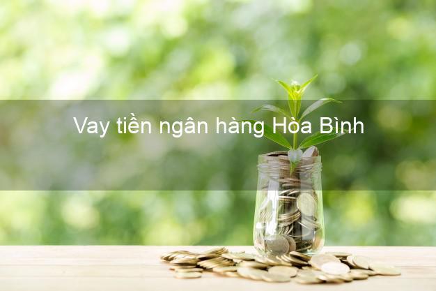 Vay tiền ngân hàng Hòa Bình