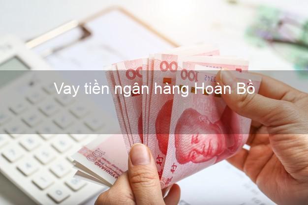 Vay tiền ngân hàng Hoàn Bồ