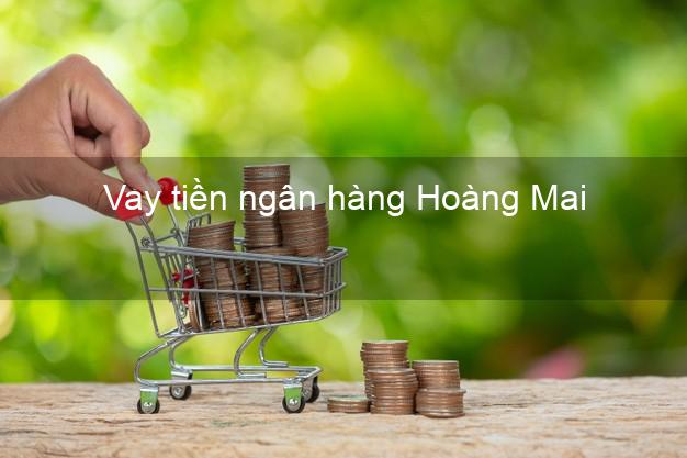 Vay tiền ngân hàng Hoàng Mai