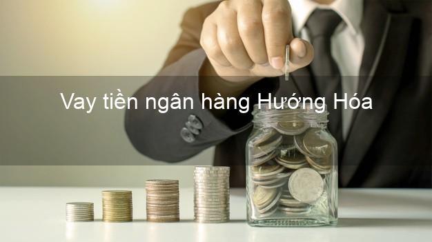 Vay tiền ngân hàng Hướng Hóa