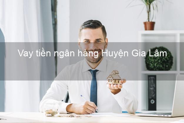 Vay tiền ngân hàng Huyện Gia Lâm