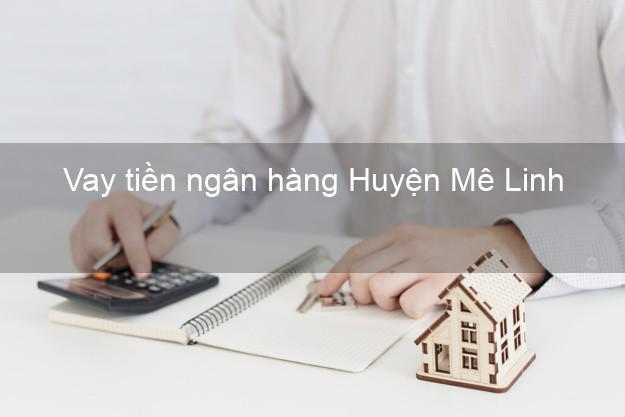Vay tiền ngân hàng Huyện Mê Linh