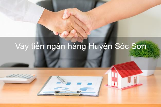 Vay tiền ngân hàng Huyện Sóc Sơn