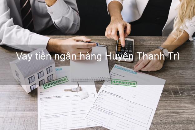 Vay tiền ngân hàng Huyện Thanh Trì