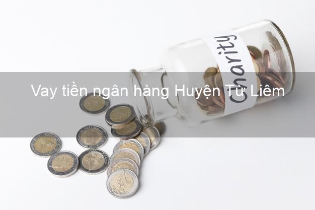 Vay tiền ngân hàng Huyện Từ Liêm