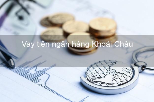 Vay tiền ngân hàng Khoái Châu