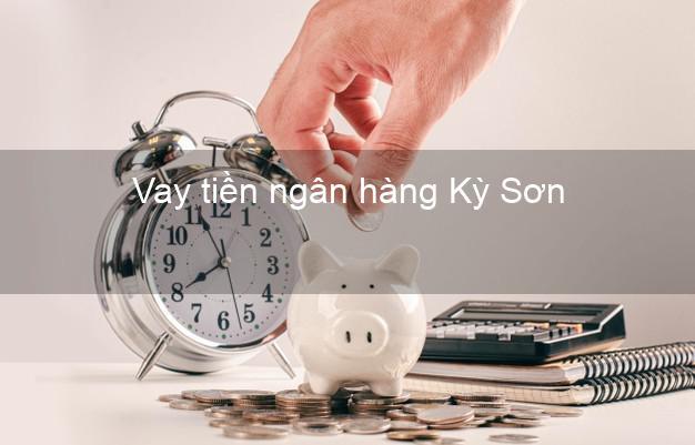 Vay tiền ngân hàng Kỳ Sơn