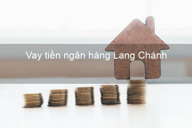 Vay tiền ngân hàng Lang Chánh