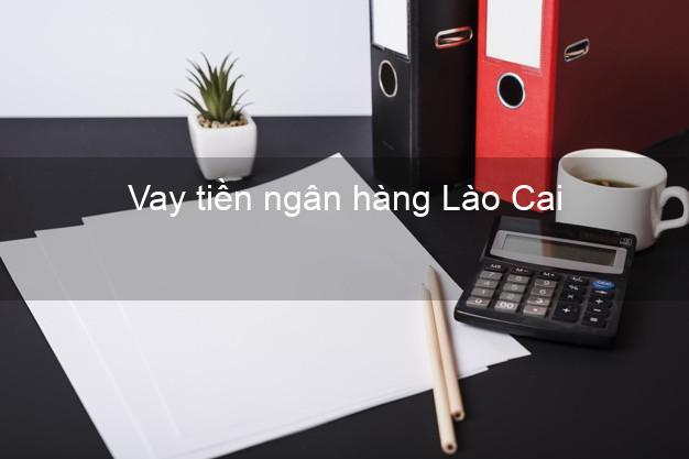 Vay tiền ngân hàng Lào Cai
