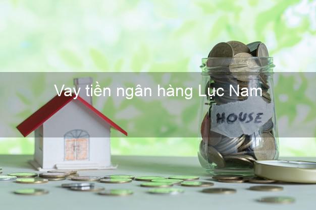 Vay tiền ngân hàng Lục Nam