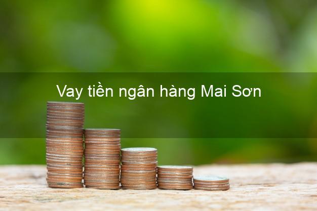 Vay tiền ngân hàng Mai Sơn