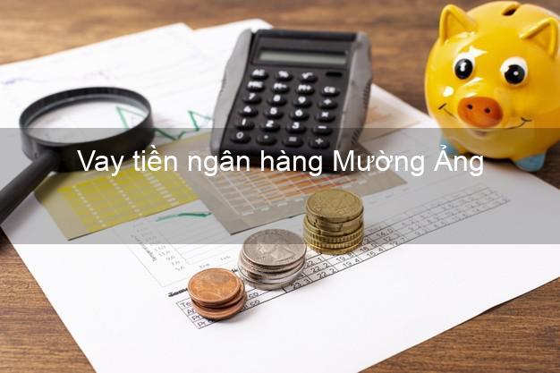 Vay tiền ngân hàng Mường Ảng