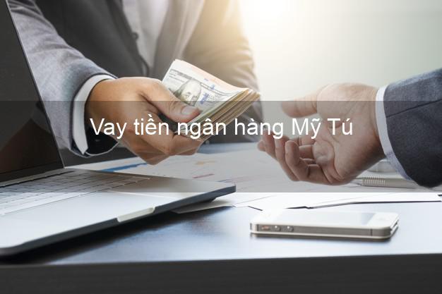 Vay tiền ngân hàng Mỹ Tú