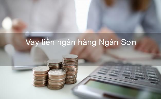 Vay tiền ngân hàng Ngân Sơn