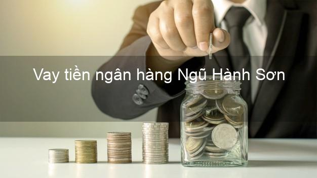 Vay tiền ngân hàng Ngũ Hành Sơn