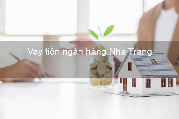 Vay tiền ngân hàng Nha Trang