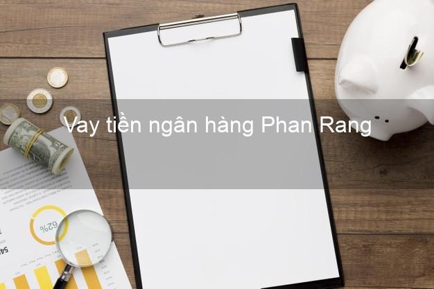 Vay tiền ngân hàng Phan Rang