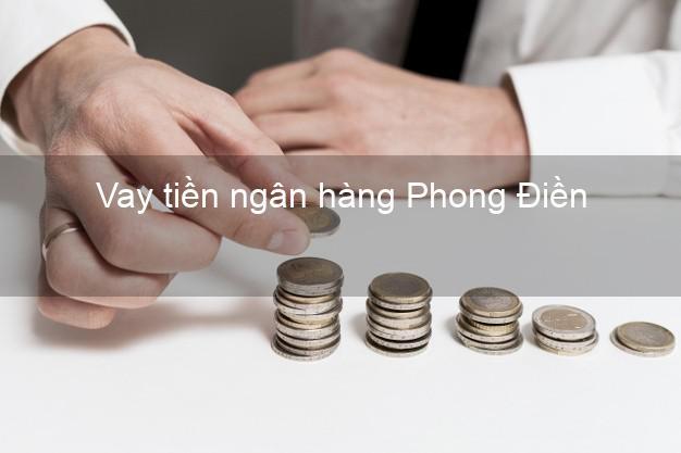 Vay tiền ngân hàng Phong Điền