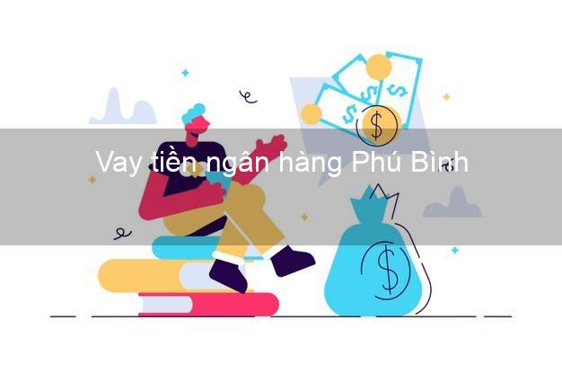Vay tiền ngân hàng Phú Bình