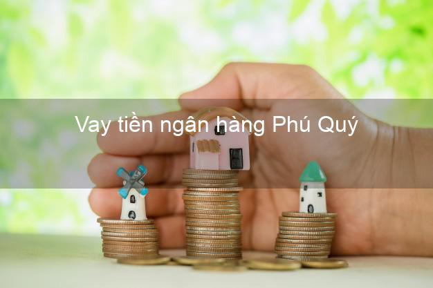 Vay tiền ngân hàng Phú Quý