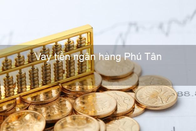 Vay tiền ngân hàng Phú Tân