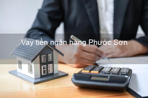 Vay tiền ngân hàng Phước Sơn