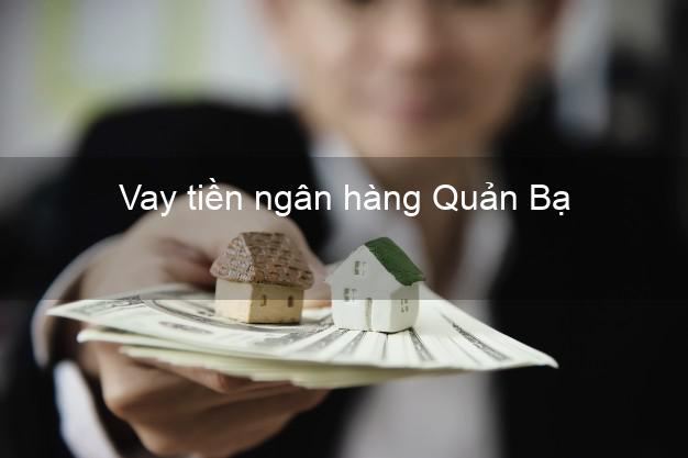 Vay tiền ngân hàng Quản Bạ