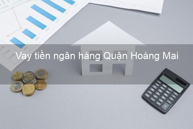 Vay tiền ngân hàng Quận Hoàng Mai