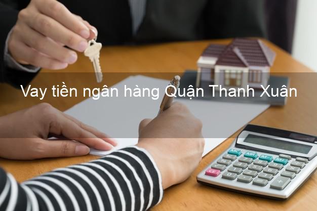 Vay tiền ngân hàng Quận Thanh Xuân