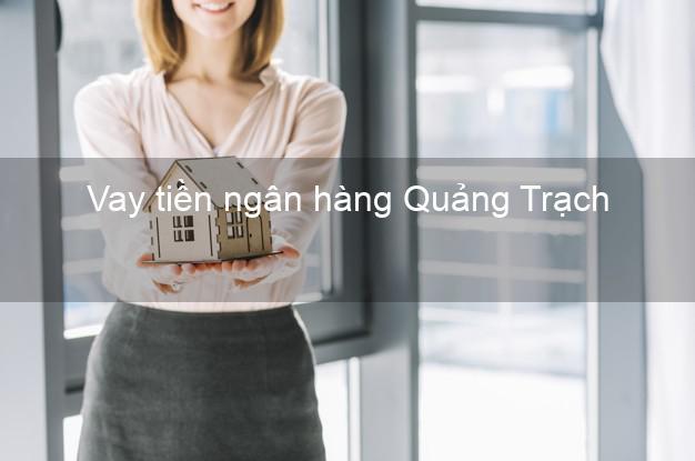 Vay tiền ngân hàng Quảng Trạch