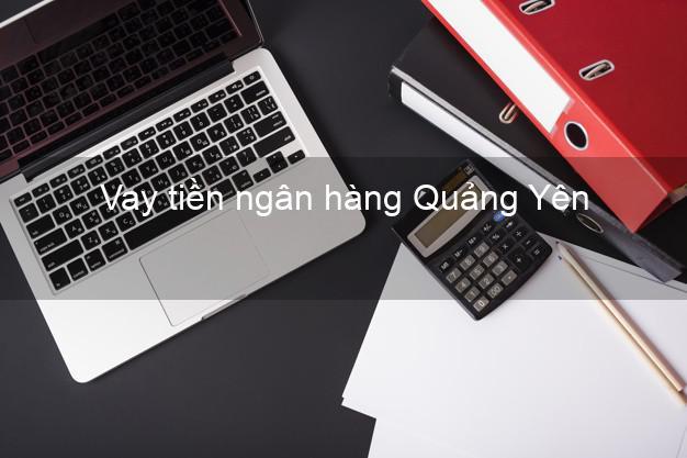 Vay tiền ngân hàng Quảng Yên