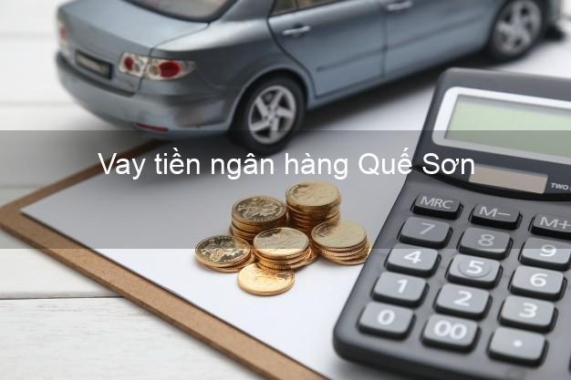 Vay tiền ngân hàng Quế Sơn