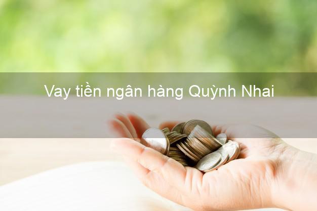 Vay tiền ngân hàng Quỳnh Nhai