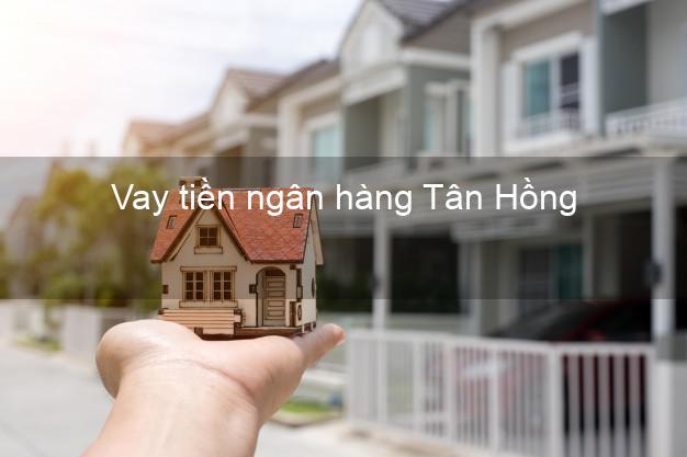 Vay tiền ngân hàng Tân Hồng