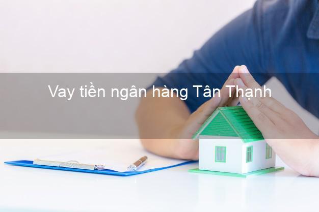 Vay tiền ngân hàng Tân Thành