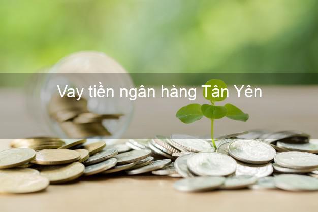 Vay tiền ngân hàng Tân Yên