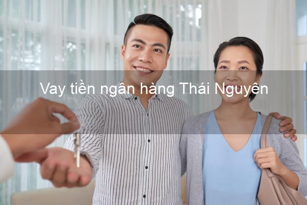 Vay tiền ngân hàng Thái Nguyên