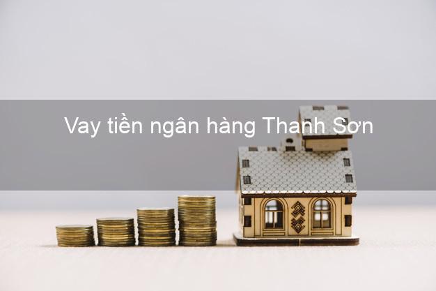 Vay tiền ngân hàng Thanh Sơn