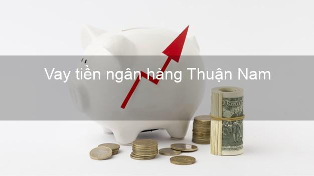 Vay tiền ngân hàng Thuận Nam