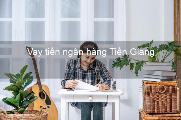 Vay tiền ngân hàng Tiền Giang