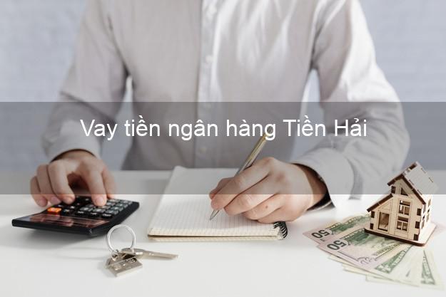 Vay tiền ngân hàng Tiền Hải