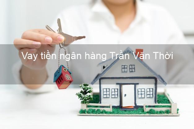 Vay tiền ngân hàng Trần Văn Thời