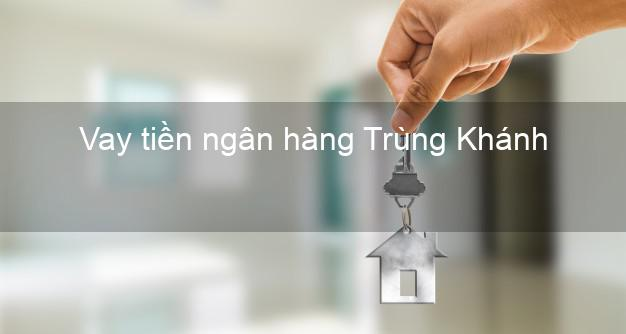 Vay tiền ngân hàng Trùng Khánh