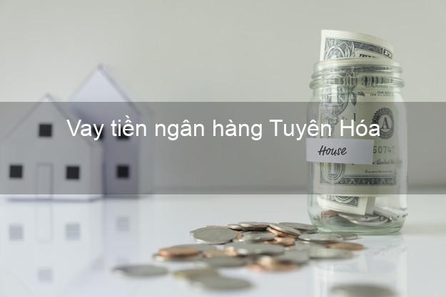 Vay tiền ngân hàng Tuyên Hóa